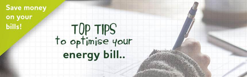 Top tips to optimise your energy bill